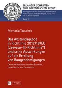 Das Abstandsgebot in Richtlinie 2012/18/Eu (Seveso-III-Richtlinie) Und Seine Auswirkungen Auf Die Erteilung Von Baugenehmigungen: Deutsche Behoerden Z