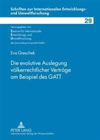 Die Evolutive Auslegung Voelkerrechtlicher Vertraege Am Beispiel Des GATT