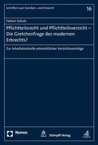 Pflichtteilsrecht Und Pflichtteilsverzicht - Die Gretchenfrage Des Modernen Erbrechts?: Zur Inhaltskontrolle Erbrechtlicher Verzichtsvertrage