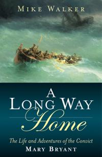 A Long Way Home: The Life and Adventures of the Convict Mary Bryant