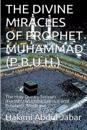 The Divine Miracles of Prophet Muhammad (P.B.U.H.): The Holy Quran, Sunnah (Hadiths/Ahadith), Science and Prophetic Medicine