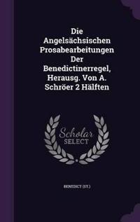 Die Angelsachsischen Prosabearbeitungen Der Benedictinerregel, Herausg. Von A. Schroer 2 Halften