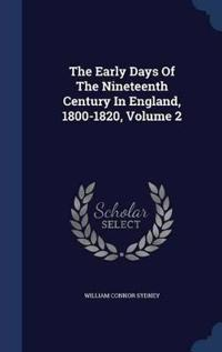 The Early Days of the Nineteenth Century in England, 1800-1820; Volume 2