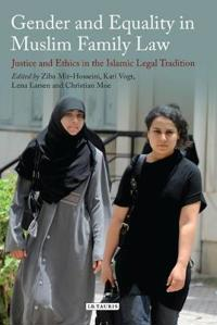 Gender and Equality in Muslim Family Law: Justice and Ethics in the Islamic Legal Tradition