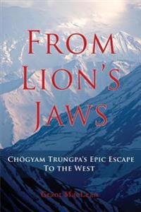 From Lion's Jaws: Chogyam Trungpa's Epic Escape to the West