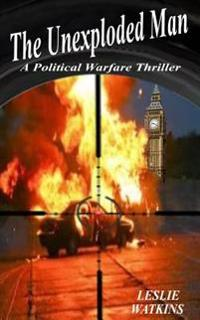 The Unexploded Man: A Political Warfare Thriller