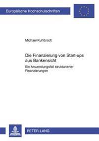 Die Finanzierung Von Start-Ups Aus Bankensicht: Ein Anwendungsfall Strukturierter Finanzierungen