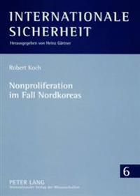 Nonproliferation Im Fall Nordkoreas: Die Ansaetze Der Administrationen Clinton Und Bush Im Vergleich