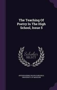 The Teaching of Poetry in the High School, Issue 5