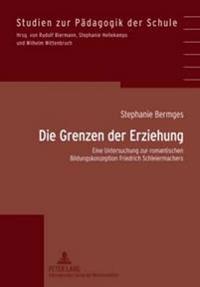 Die Grenzen Der Erziehung: Eine Untersuchung Zur Romantischen Bildungskonzeption Friedrich Schleiermachers