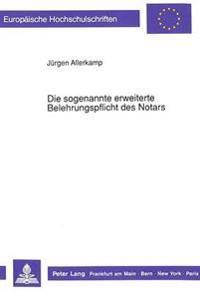 Die Sogenannte Erweiterte Belehrungspflicht Des Notars