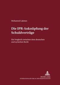 Die Ipr-Anknuepfung Der Schuldvertraege: Ein Vergleich Zwischen Dem Deutschen Und Dem Syrischen Recht