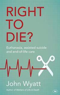 Right to die? - euthanasia, assisted suicide and end-of-life care