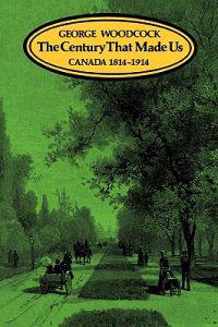The Century That Made Us: Canada 1814-1914