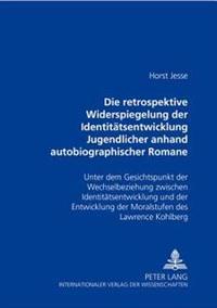 Die Retrospektive Widerspiegelung Der Identitaetsentwicklung Jugendlicher Anhand Autobiographischer Romane Von Bernward Vesper, Christa Wolf Und Thoma