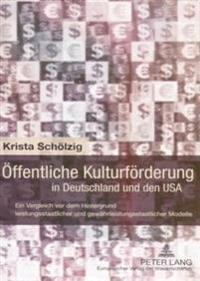 Oeffentliche Kulturfoerderung in Deutschland Und Den USA: Ein Vergleich VOR Dem Hintergrund Leistungsstaatlicher Und Gewaehrleistungsstaatlicher Model