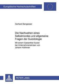"""Die Nachwehen Eines Selbstmordes Und Allgemeine Fragen Der Suizidologie: Mit Einem Gastartikel """"Suizid Bei Unternehmenskrisen"""" Von Johann Huethmair"""