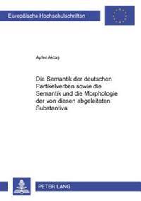 Die Semantik Der Deutschen Partikelverben Sowie Die Semantik Und Die Morphologie Der Von Diesen Abgeleiteten Substantiva