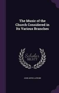 The Music of the Church Considered in Its Various Branches