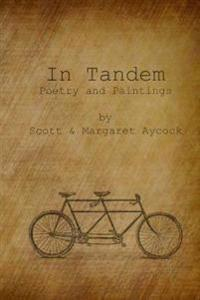 In Tandem: Poems and Paintings by Scott and Margaret Aycock