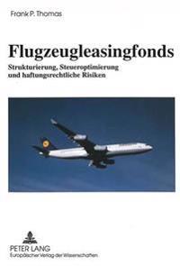 Flugzeugleasingfonds: Strukturierung, Steueroptimierung Und Haftungsrechtliche Risiken