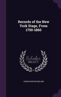 Records of the New York Stage, from 1750-1860