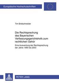 Die Rechtsprechung Des Bayerischen Verfassungsgerichtshofs Zum Rechtlichen Gehoer: Eine Auswertung Der Rechtsprechung Der Jahre 1990 Bis 2003