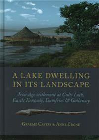 A Lake Dwelling in Its Landscape: Iron Age Settlement at Cults Loch, Castle Kennedy, Dumfries & Galloway