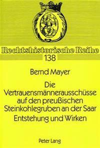 Die Vertrauensmaennerausschuesse Auf Den Preussischen Steinkohlegruben an Der Saar. Entstehung Und Wirken: Eine Rechtshistorische Untersuchung