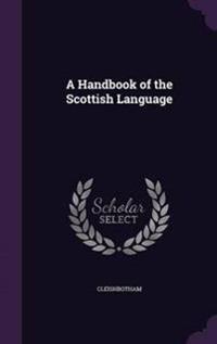 A Handbook of the Scottish Language