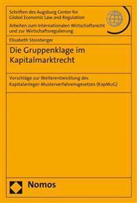 Die Gruppenklage Im Kapitalmarktrecht: Vorschlage Zur Weiterentwicklung Des Kapitalanleger-Musterverfahrensgesetzes (Kapmug)