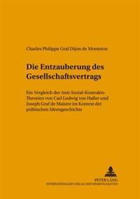 Die «entzauberung» Des Gesellschaftsvertrags: Ein Vergleich Der Anti-Sozial-Kontrakts-Theorien Von Carl Ludwig Von Haller Und Joseph Graf de Maistre I