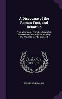 A Discourse of the Roman Foot, and Denarius
