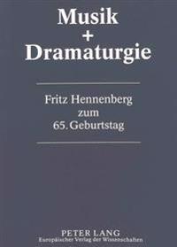 Musik & Dramaturgie: 15 Studien. Fritz Hennenberg Zum 65. Geburtstag