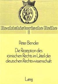 Die Rezeption Des Roemischen Rechts Im Urteil Der Deutschen Rechtswissenschaft