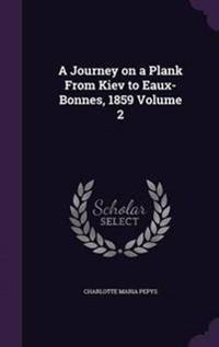 A Journey on a Plank from Kiev to Eaux-Bonnes, 1859 Volume 2