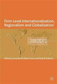 Firm-Level Internationalization, Regionalism and Globalization