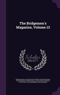 The Bridgemen's Magazine, Volume 13