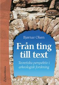 Från ting till text - Teoretiska perspektiv i arkeologisk forskning