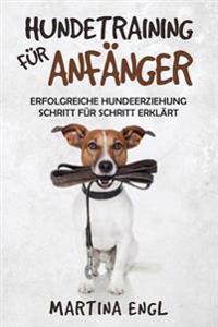 Hundetraining Fur Anfanger: Erfolgreiche Hundeerziehung Schritt Fur Schritt Erklart Fur Eine Harmonische Beziehung Zwischen Mensch Und Vierbeiner