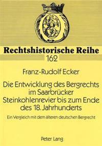 Die Entwicklung Des Bergrechts Im Saarbruecker Steinkohlenrevier Bis Zum Ende Des 18. Jahrhunderts: Ein Vergleich Mit Dem Aelteren Deutschen Bergrecht