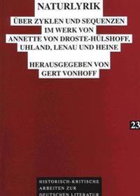 Naturlyrik: Ueber Zyklen Und Sequenzen Im Werk Von Annette Von Droste-Huelshoff, Uhland, Lenau Und Heine