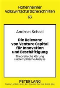Die Relevanz Von Venture Capital Fuer Innovation Und Beschaeftigung: Theoretische Klaerung Und Empirische Analyse