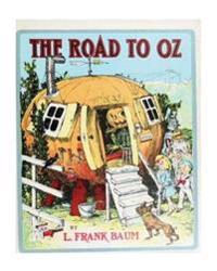 The Road to Oz (1909), by L. Frank Baum and John R. Neill (Illustrator): The Road to Oz; In Which Is Related How Dorothy Gale of Kansas, the Shaggy Ma
