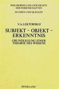 Subjekt - Objekt - Erkenntnis: Grundlegung Einer Theorie Des Wissens
