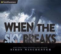 When the Sky Breaks: Hurricanes, Tornadoes, and the Worst Weather in the World