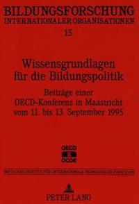 Wissensgrundlagen Fuer Die Bildungspolitik: Beitraege Einer OECD-Konferenz in Maastricht Vom 11. Bis 13. September 1995