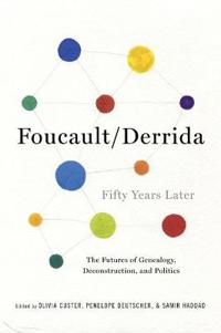 Foucault/Derrida Fifty Years Later: The Futures of Genealogy, Deconstruction, and Politics