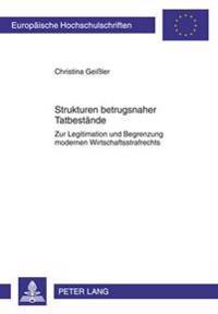 Strukturen Betrugsnaher Tatbestaende: Zur Legitimation Und Begrenzung Modernen Wirtschaftsstrafrechts