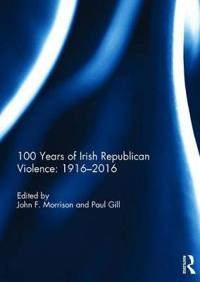 100 Years of Irish Republican Violence